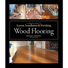 Layout, Installation And Finishing Wood Flooring